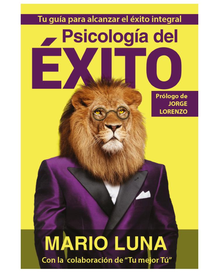 Psicología del Éxito, tu guía de desarrollo integral (por Mario Luna)